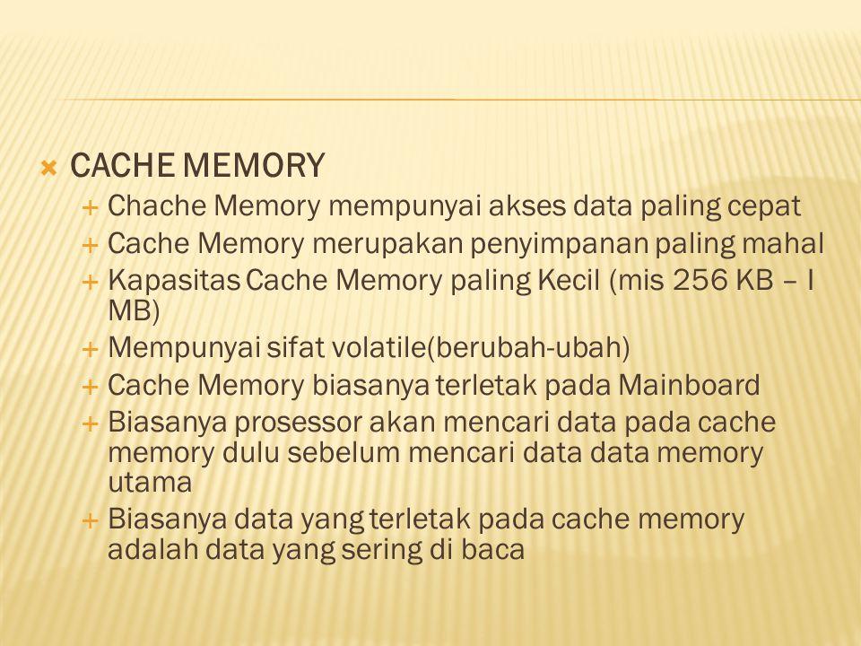  MAIN MEMORY (RAM)  Merupakan simpanan data pada saat komputer beroperasi  Harganya relatif masih mahal  Kapasitas relatif kecil ( mis 64 MB – 1 GB)  Kecepatan akses relatif lebih cepat  Bersifat volatile  FLASH MEMORY  Merupakan simpanan data yang banyak digunakan saat ini  Menggunakan cara kerja EEPROM (electrically eraseable programmable read only memory)  Kapasitas relatif lebih kecil besar dibandingkan main memory  Non-volatile  Kecepatan relatif lebih lambat dibandingkan main memory
