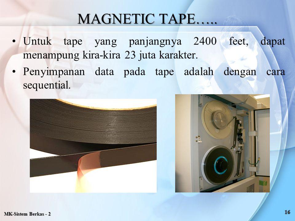 Untuk tape yang panjangnya 2400 feet, dapat menampung kira-kira 23 juta karakter. Penyimpanan data pada tape adalah dengan cara sequential. MAGNETIC T