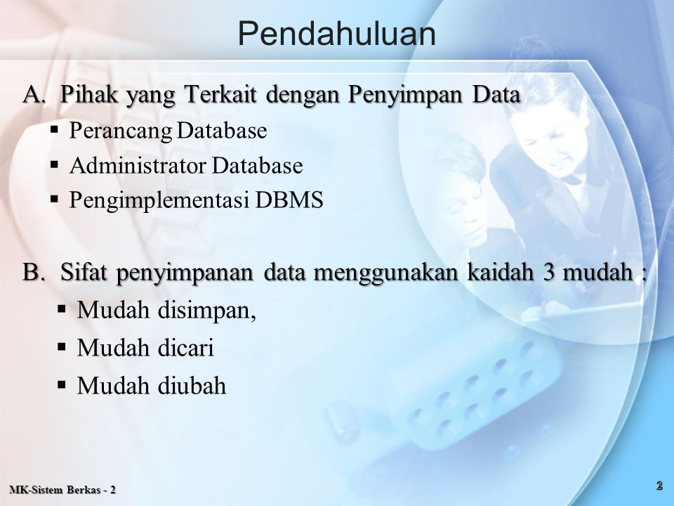 MK-Sistem Berkas - 2 Pendahuluan A.Pihak yang Terkait dengan Penyimpan Data  Perancang Database  Administrator Database  Pengimplementasi DBMS B.Si