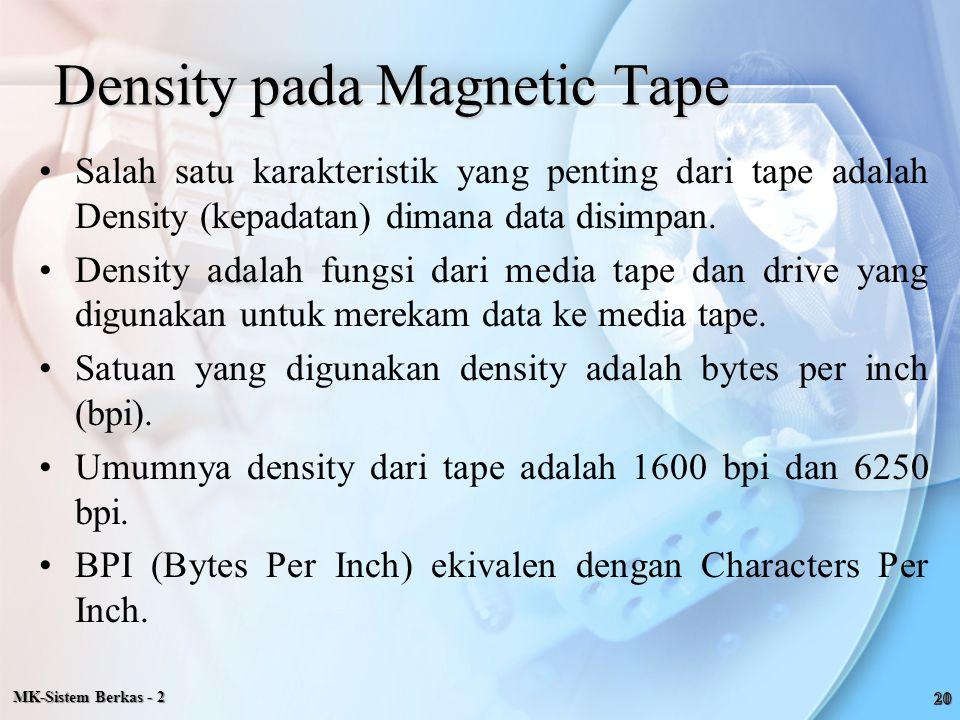 MK-Sistem Berkas - 2 Density pada Magnetic Tape Salah satu karakteristik yang penting dari tape adalah Density (kepadatan) dimana data disimpan. Densi