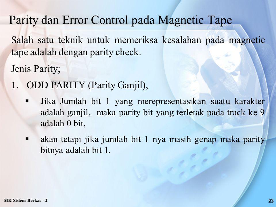 Parity dan Error Control pada Magnetic Tape Salah satu teknik untuk memeriksa kesalahan pada magnetic tape adalah dengan parity check. Jenis Parity; 1