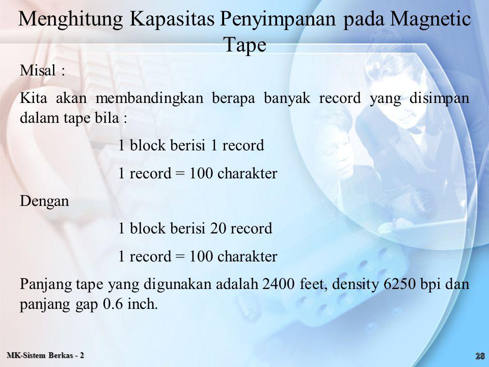 Misal : Kita akan membandingkan berapa banyak record yang disimpan dalam tape bila : 1 block berisi 1 record 1 record = 100 charakter Dengan 1 block b
