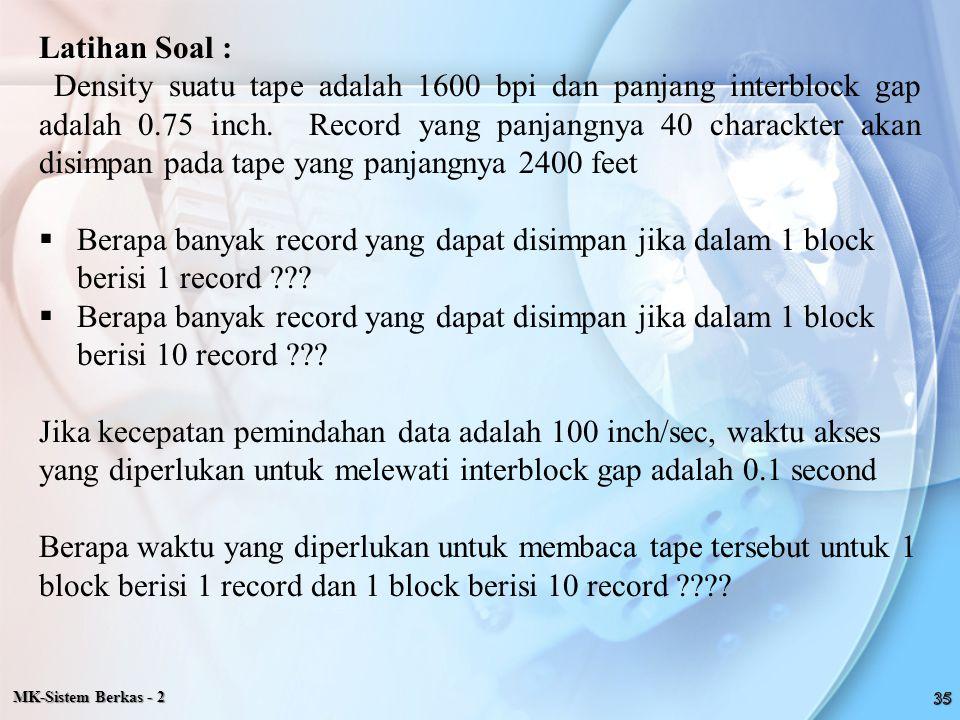 Latihan Soal : Density suatu tape adalah 1600 bpi dan panjang interblock gap adalah 0.75 inch. Record yang panjangnya 40 charackter akan disimpan pada