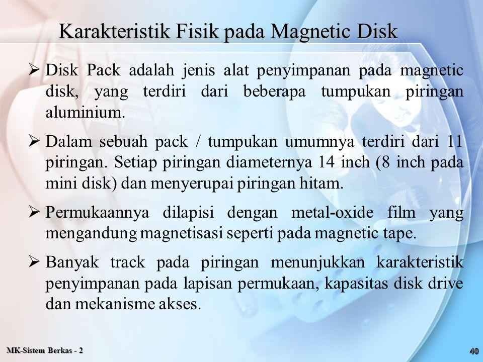 Karakteristik Fisik pada Magnetic Disk  Disk Pack adalah jenis alat penyimpanan pada magnetic disk, yang terdiri dari beberapa tumpukan piringan alum
