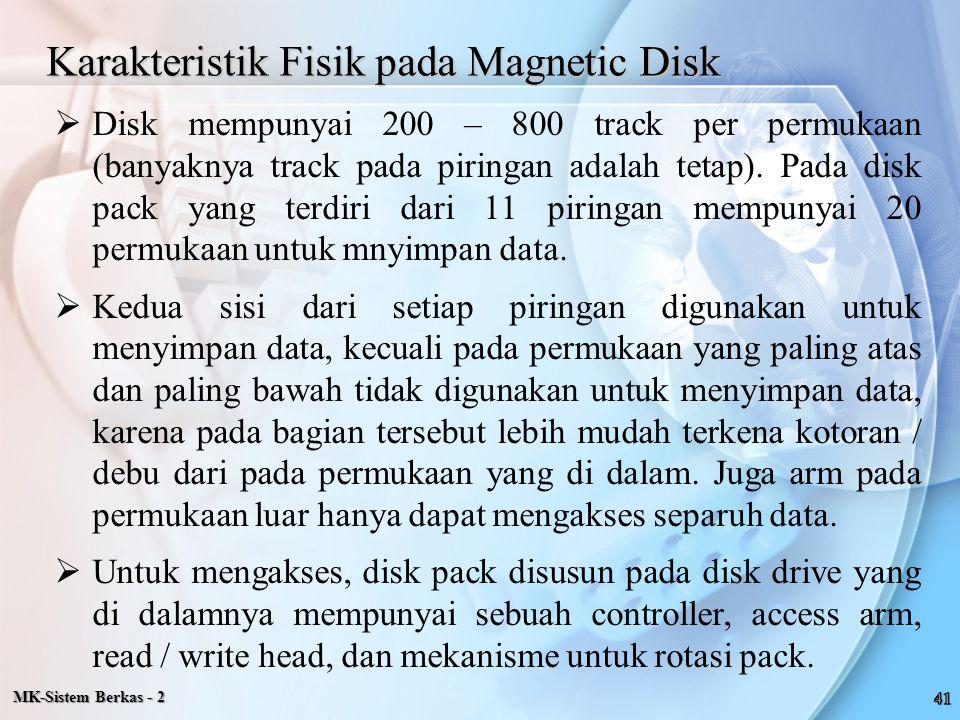 Karakteristik Fisik pada Magnetic Disk  Disk mempunyai 200 – 800 track per permukaan (banyaknya track pada piringan adalah tetap). Pada disk pack yan