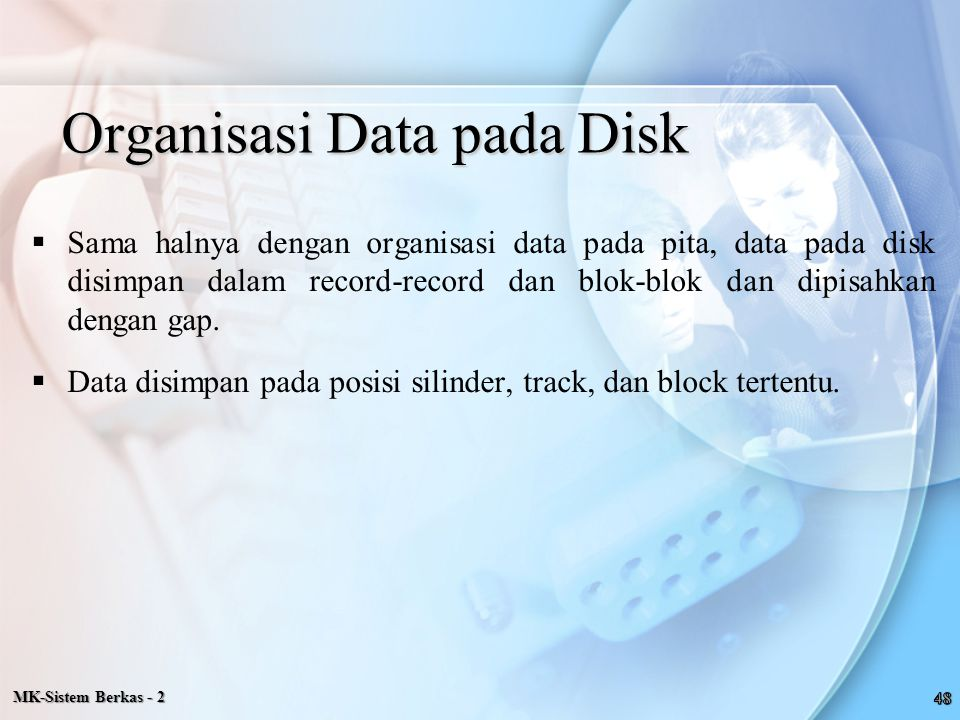 MK-Sistem Berkas - 2 Organisasi Data pada Disk  Sama halnya dengan organisasi data pada pita, data pada disk disimpan dalam record-record dan blok-bl