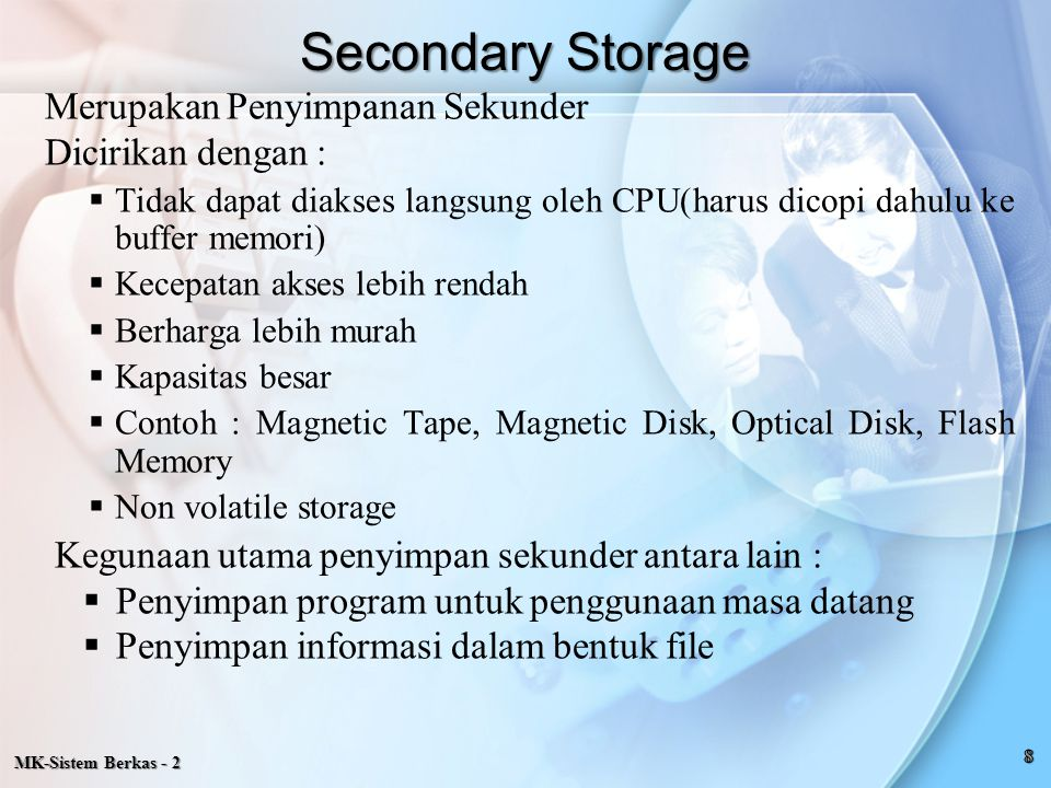 MK-Sistem Berkas - 2 Adalah alat penyimpan data / program yang permanen, Informasi / data yang disimpan pada alat-alat tersebut dapat diambil dan ditransfer oleh CPU pada saat diperlukan.