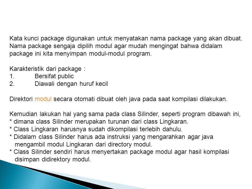 Kata kunci package digunakan untuk menyatakan nama package yang akan dibuat.