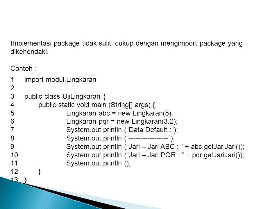 Implementasi package tidak sulit, cukup dengan mengimport package yang dikehendaki.