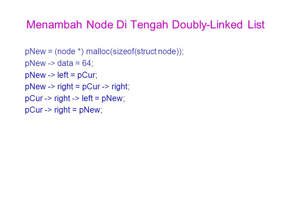 Menambah Node Di Tengah Doubly-Linked List pNew = (node *) malloc(sizeof(struct node)); pNew -> data = 64; pNew -> left = pCur; pNew -> right = pCur -> right; pCur -> right -> left = pNew; pCur -> right = pNew;