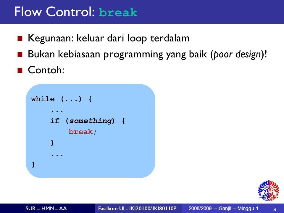 16 SUR – HMM – AAFasilkom UI - IKI20100/ IKI80110P 2008/2009 – Ganjil – Minggu 1 Kegunaan: keluar dari loop terdalam Bukan kebiasaan programming yang baik (poor design).
