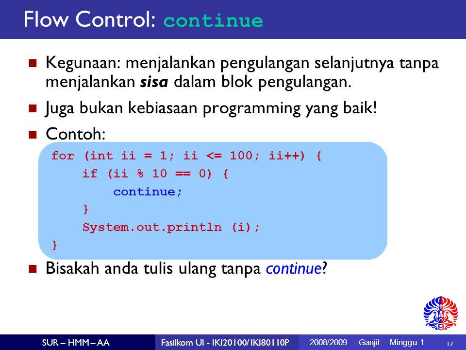 17 SUR – HMM – AAFasilkom UI - IKI20100/ IKI80110P 2008/2009 – Ganjil – Minggu 1 Kegunaan: menjalankan pengulangan selanjutnya tanpa menjalankan sisa dalam blok pengulangan.