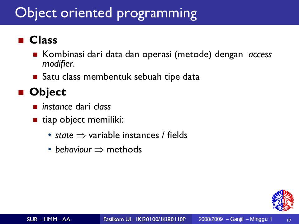 19 SUR – HMM – AAFasilkom UI - IKI20100/ IKI80110P 2008/2009 – Ganjil – Minggu 1 Class Kombinasi dari data dan operasi (metode) dengan access modifier.