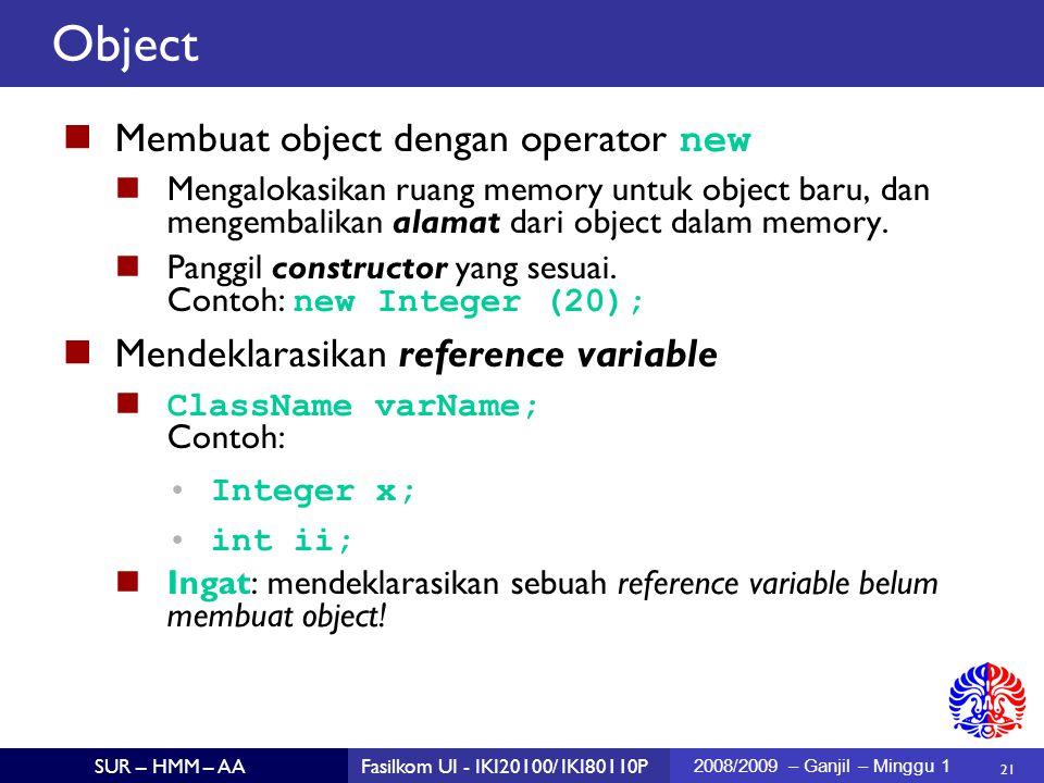 21 SUR – HMM – AAFasilkom UI - IKI20100/ IKI80110P 2008/2009 – Ganjil – Minggu 1 Membuat object dengan operator new Mengalokasikan ruang memory untuk object baru, dan mengembalikan alamat dari object dalam memory.