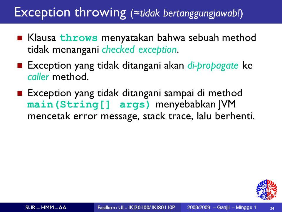 34 SUR – HMM – AAFasilkom UI - IKI20100/ IKI80110P 2008/2009 – Ganjil – Minggu 1 Klausa throws menyatakan bahwa sebuah method tidak menangani checked exception.