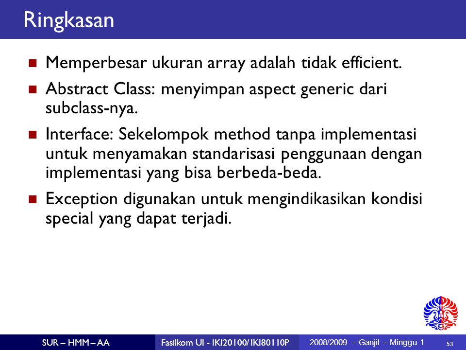 53 SUR – HMM – AAFasilkom UI - IKI20100/ IKI80110P 2008/2009 – Ganjil – Minggu 1 Memperbesar ukuran array adalah tidak efficient.
