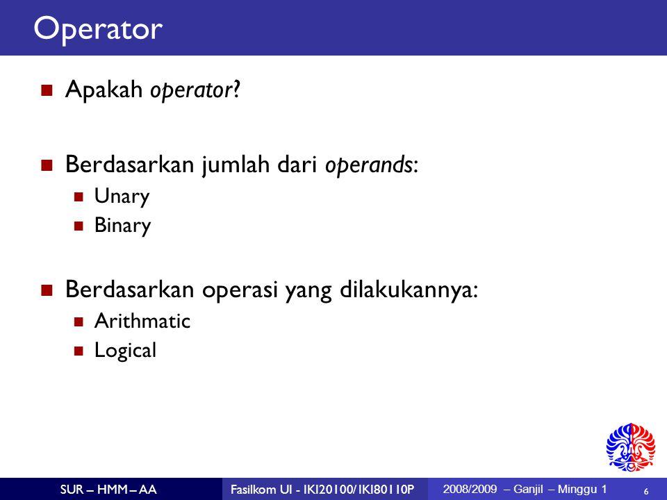 6 SUR – HMM – AAFasilkom UI - IKI20100/ IKI80110P 2008/2009 – Ganjil – Minggu 1 Apakah operator.