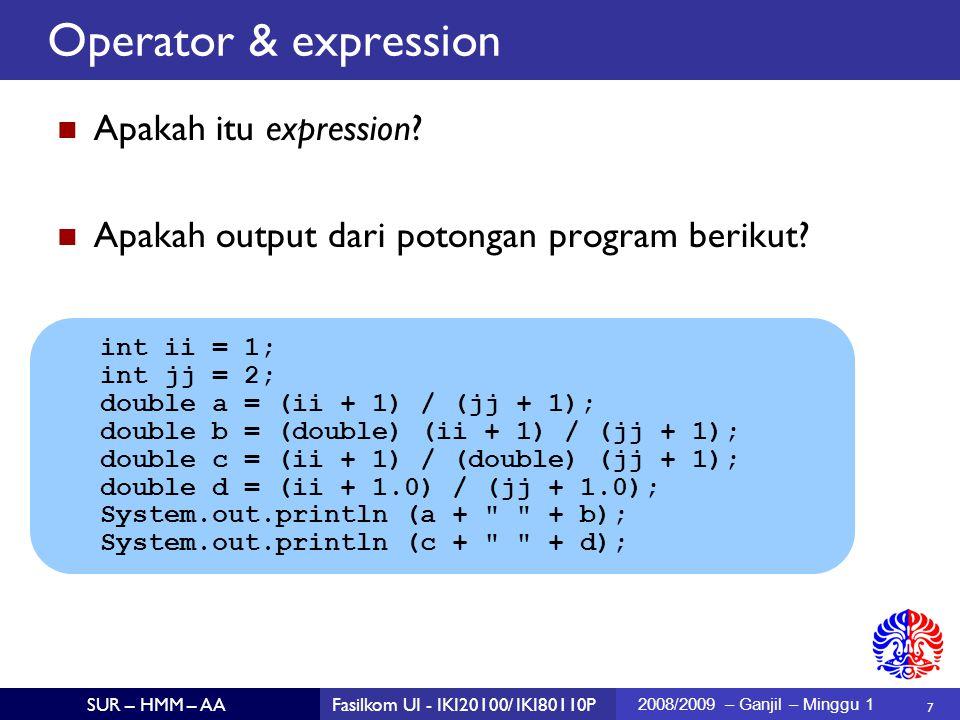 48 SUR – HMM – AAFasilkom UI - IKI20100/ IKI80110P 2008/2009 – Ganjil – Minggu 1 Sebuah class hanya boleh meng-extend satu superclass, tapi boleh meng- implement banyak interface.