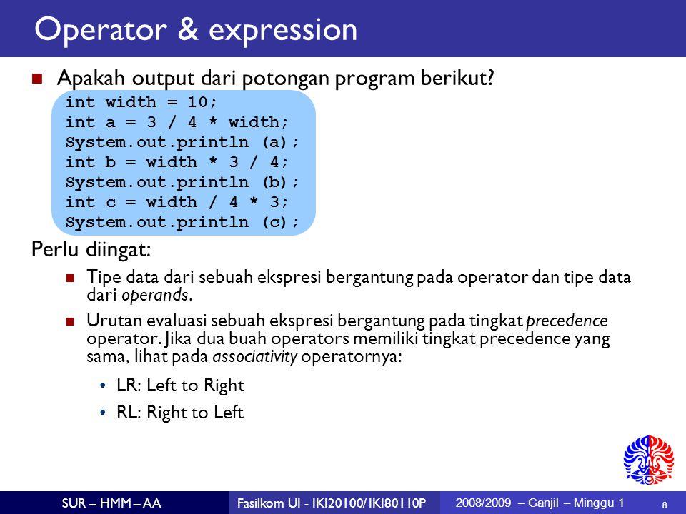 8 SUR – HMM – AAFasilkom UI - IKI20100/ IKI80110P 2008/2009 – Ganjil – Minggu 1 Apakah output dari potongan program berikut.