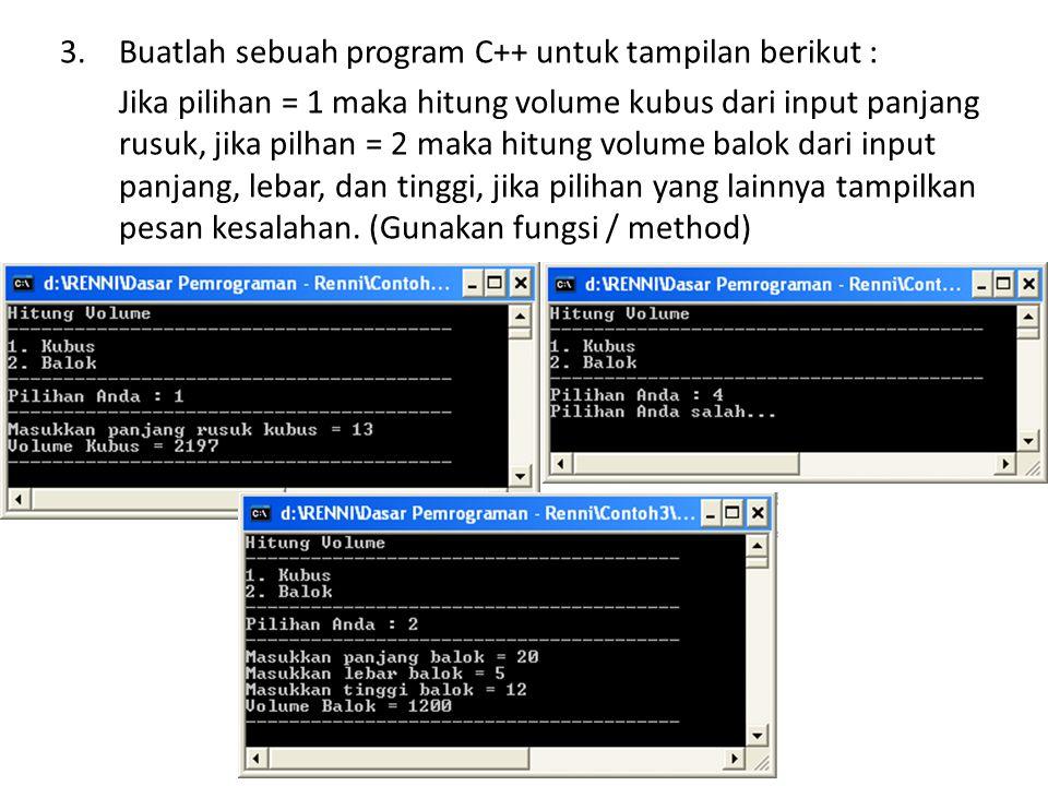 3.Buatlah sebuah program C++ untuk tampilan berikut : Jika pilihan = 1 maka hitung volume kubus dari input panjang rusuk, jika pilhan = 2 maka hitung volume balok dari input panjang, lebar, dan tinggi, jika pilihan yang lainnya tampilkan pesan kesalahan.