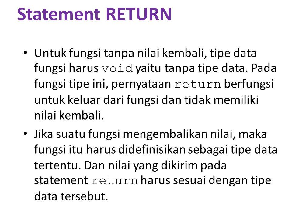 Statement RETURN Untuk fungsi tanpa nilai kembali, tipe data fungsi harus void yaitu tanpa tipe data.