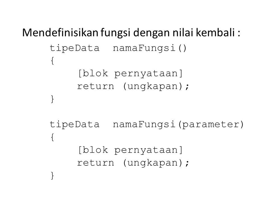 Mendefinisikan fungsi dengan nilai kembali : tipeData namaFungsi() { [blok pernyataan] return (ungkapan); } tipeData namaFungsi(parameter) { [blok pernyataan] return (ungkapan); }
