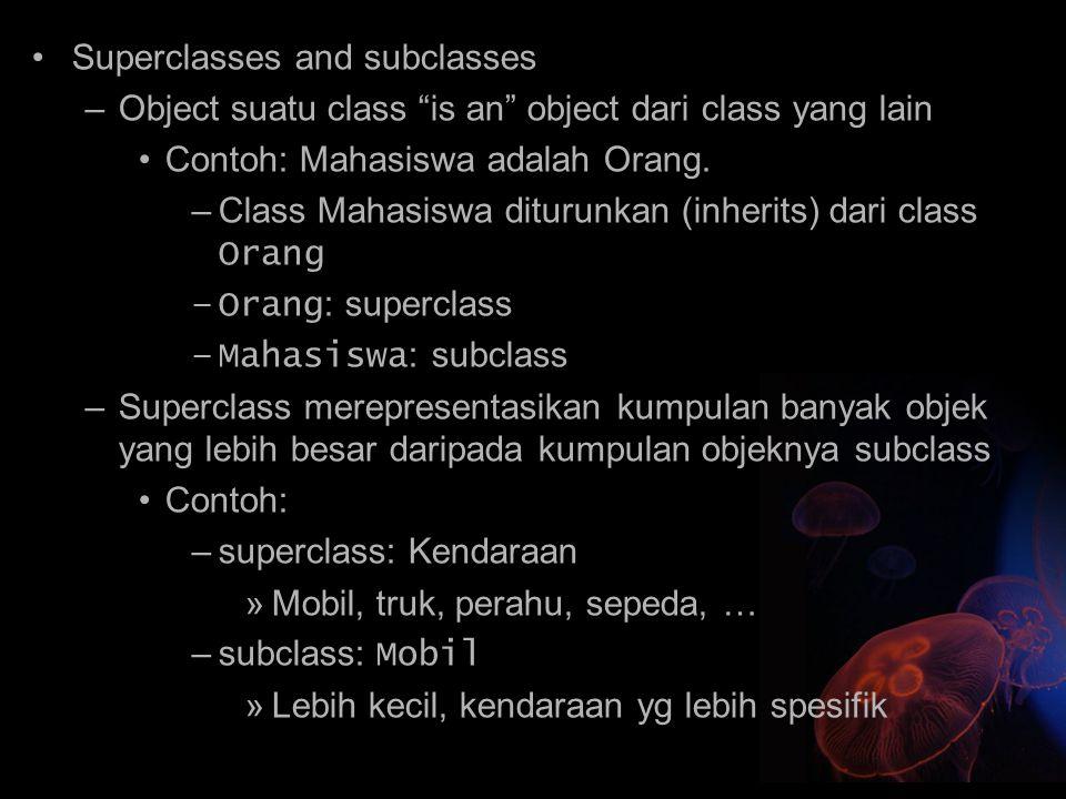 """Superclasses and subclasses –Object suatu class """"is an"""" object dari class yang lain Contoh: Mahasiswa adalah Orang. –Class Mahasiswa diturunkan (inher"""