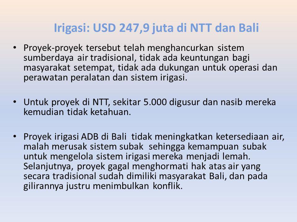 Irigasi: USD 247,9 juta di NTT dan Bali Proyek-proyek tersebut telah menghancurkan sistem sumberdaya air tradisional, tidak ada keuntungan bagi masyar