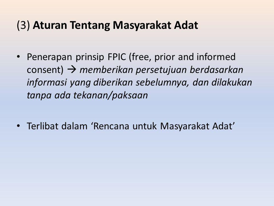 (3) Aturan Tentang Masyarakat Adat Penerapan prinsip FPIC (free, prior and informed consent)  memberikan persetujuan berdasarkan informasi yang diber