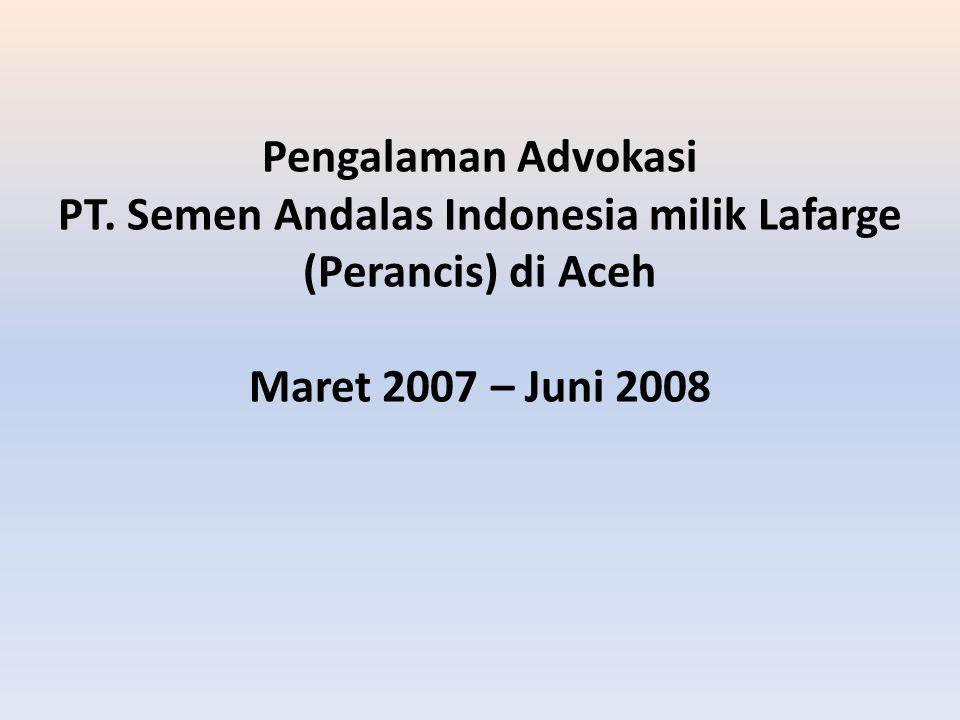 Pengalaman Advokasi PT. Semen Andalas Indonesia milik Lafarge (Perancis) di Aceh Maret 2007 – Juni 2008