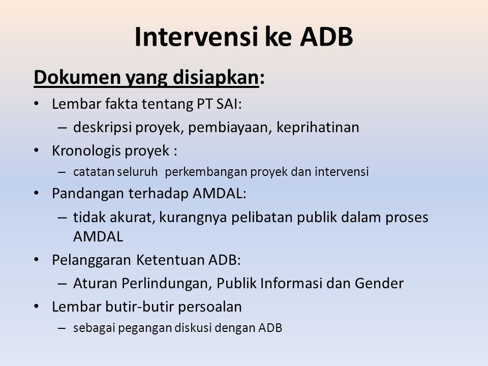 Intervensi ke ADB Dokumen yang disiapkan: Lembar fakta tentang PT SAI: – deskripsi proyek, pembiayaan, keprihatinan Kronologis proyek : – catatan selu