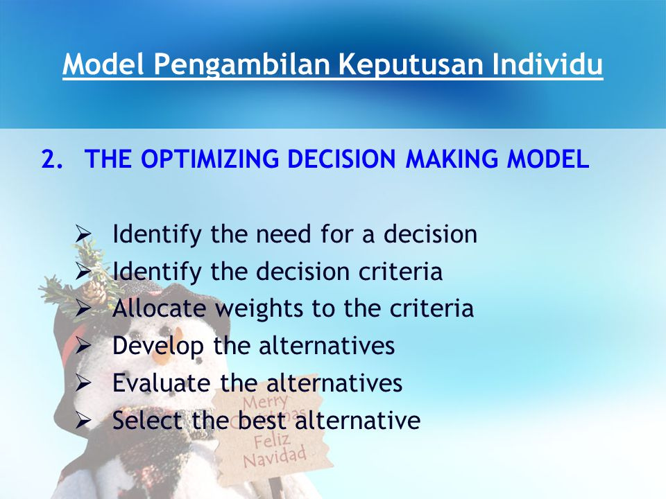 Model Pengambilan Keputusan Individu 2.THE OPTIMIZING DECISION MAKING MODEL IIdentify the need for a decision IIdentify the decision criteria AA