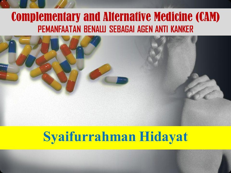 Complementary and Alternative Medicine (CAM) PEMANFAATAN BENALU SEBAGAI AGEN ANTI KANKER Syaifurrahman Hidayat
