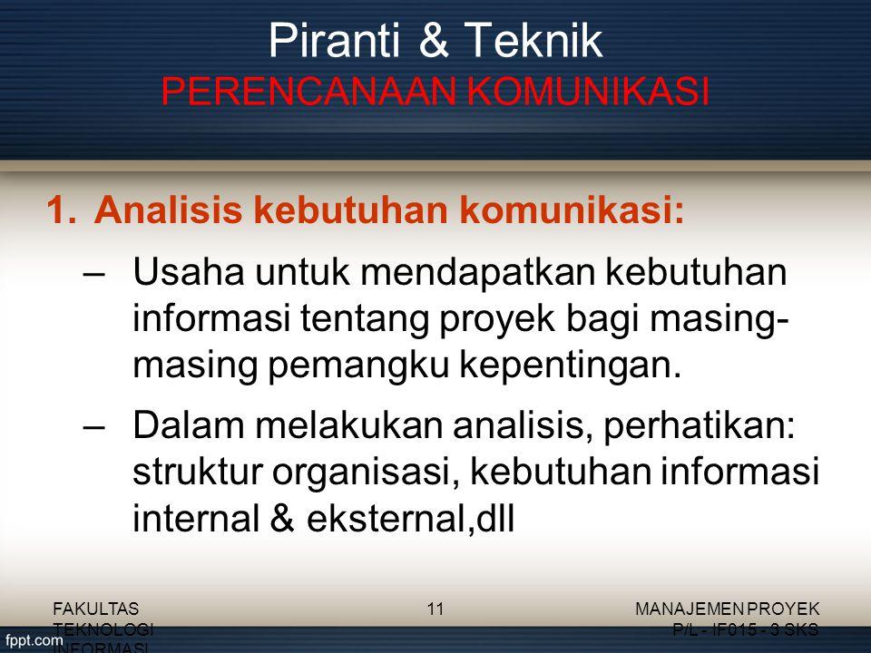 1.Analisis kebutuhan komunikasi: –Usaha untuk mendapatkan kebutuhan informasi tentang proyek bagi masing- masing pemangku kepentingan. –Dalam melakuka