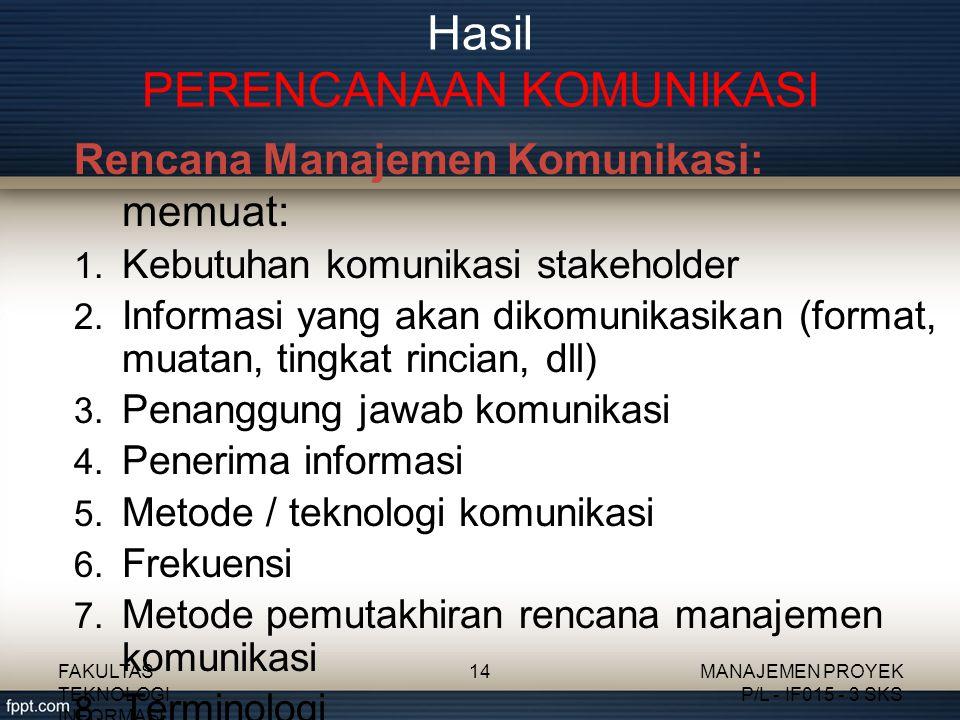 Rencana Manajemen Komunikasi: memuat: 1. Kebutuhan komunikasi stakeholder 2. Informasi yang akan dikomunikasikan (format, muatan, tingkat rincian, dll