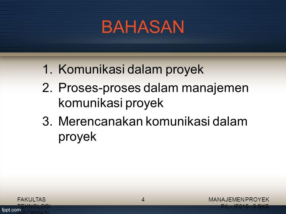 Ke materi selanjutnya FAKULTAS TEKNOLOGI INFORMASI MANAJEMEN PROYEK P/L - IF015 - 3 SKS 15