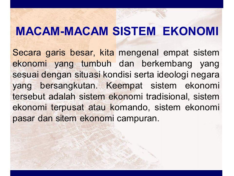 SISTEM EKONOMI TRADISIONAL Sistem ekonomi tradisional merupakan sistem ekonomi yang diterapkan oleh masyarakat zaman dahulu.