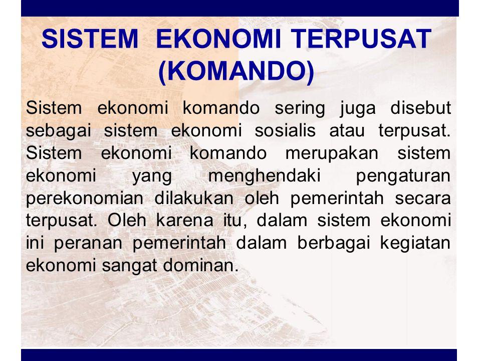 Sistem Ekonomi Sosialis Sumber daya ekonomi atau faktor produksi diklaim sebagai milik negara.