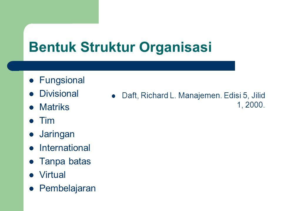 Bentuk Struktur Organisasi Fungsional Divisional Matriks Tim Jaringan International Tanpa batas Virtual Pembelajaran Daft, Richard L. Manajemen. Edisi