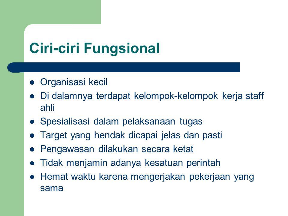Ciri-ciri Fungsional Organisasi kecil Di dalamnya terdapat kelompok-kelompok kerja staff ahli Spesialisasi dalam pelaksanaan tugas Target yang hendak