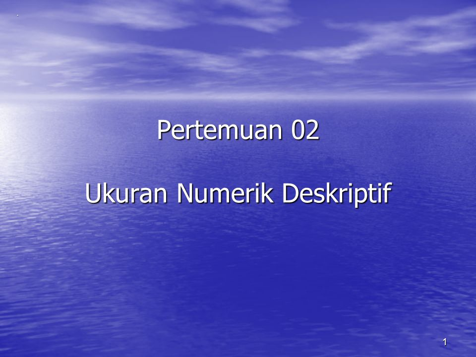 1 Pertemuan 02 Ukuran Numerik Deskriptif.