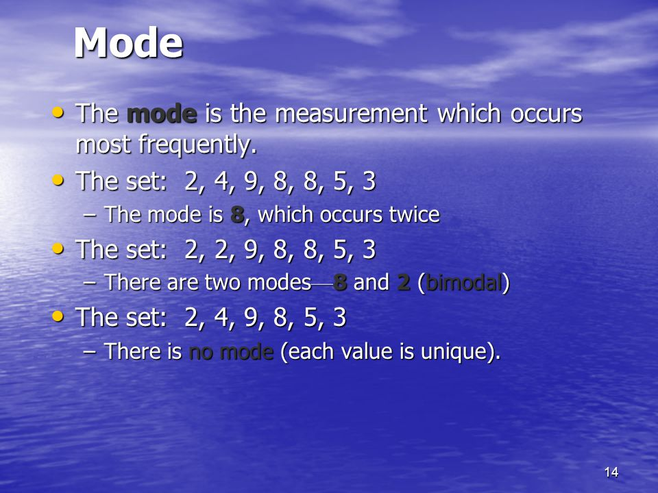 14Mode The mode is the measurement which occurs most frequently. The mode is the measurement which occurs most frequently. The set: 2, 4, 9, 8, 8, 5,