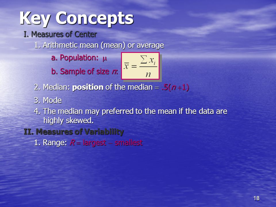 18 Key Concepts I.Measures of Center 1. Arithmetic mean (mean) or average a.