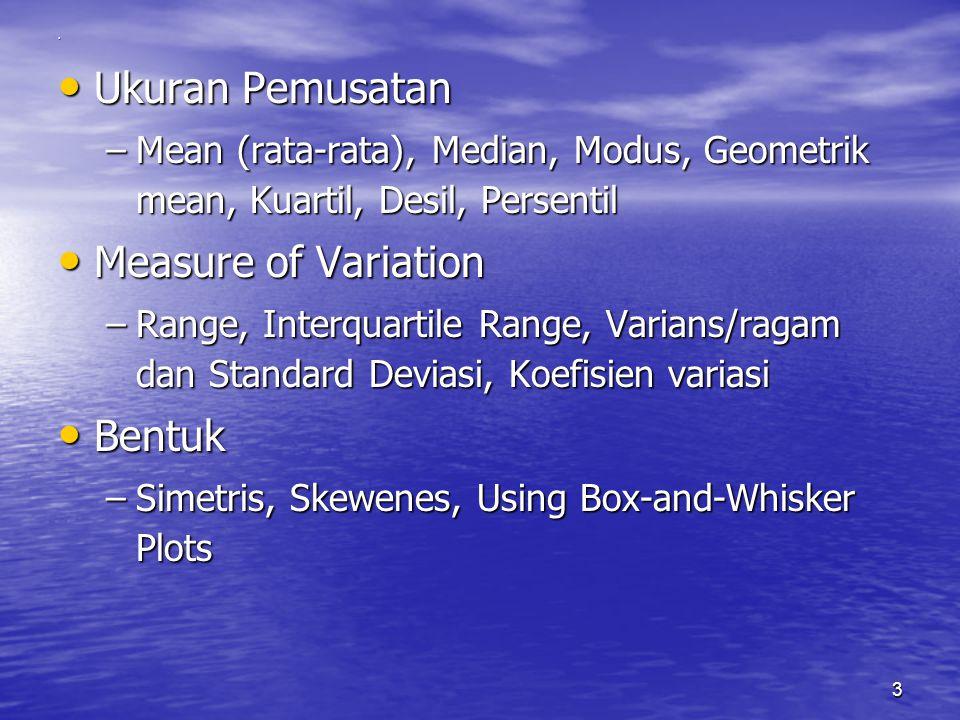 3. Ukuran Pemusatan Ukuran Pemusatan –Mean (rata-rata), Median, Modus, Geometrik mean, Kuartil, Desil, Persentil Measure of Variation Measure of Varia