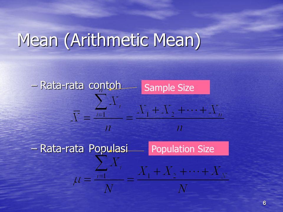6 Mean (Arithmetic Mean) –Rata-rata contoh –Rata-rata Populasi Sample Size Population Size