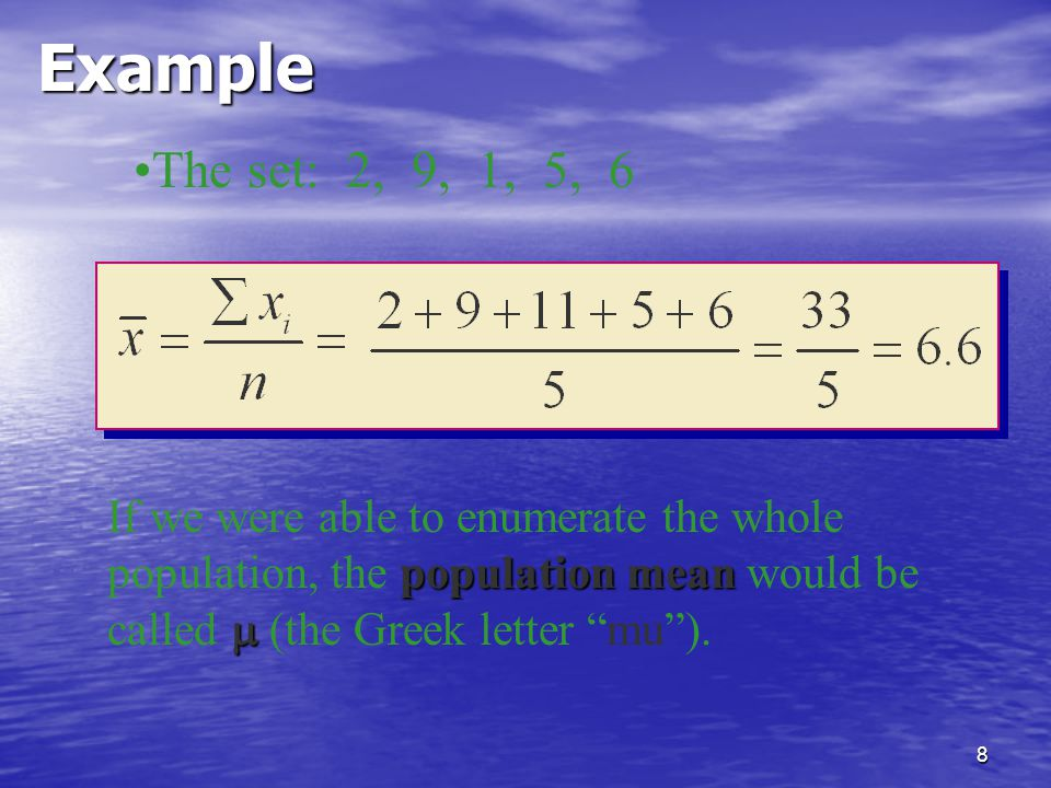 8Example The set: 2, 9, 1, 5, 6 population mean  If we were able to enumerate the whole population, the population mean would be called  (the Greek letter mu ).
