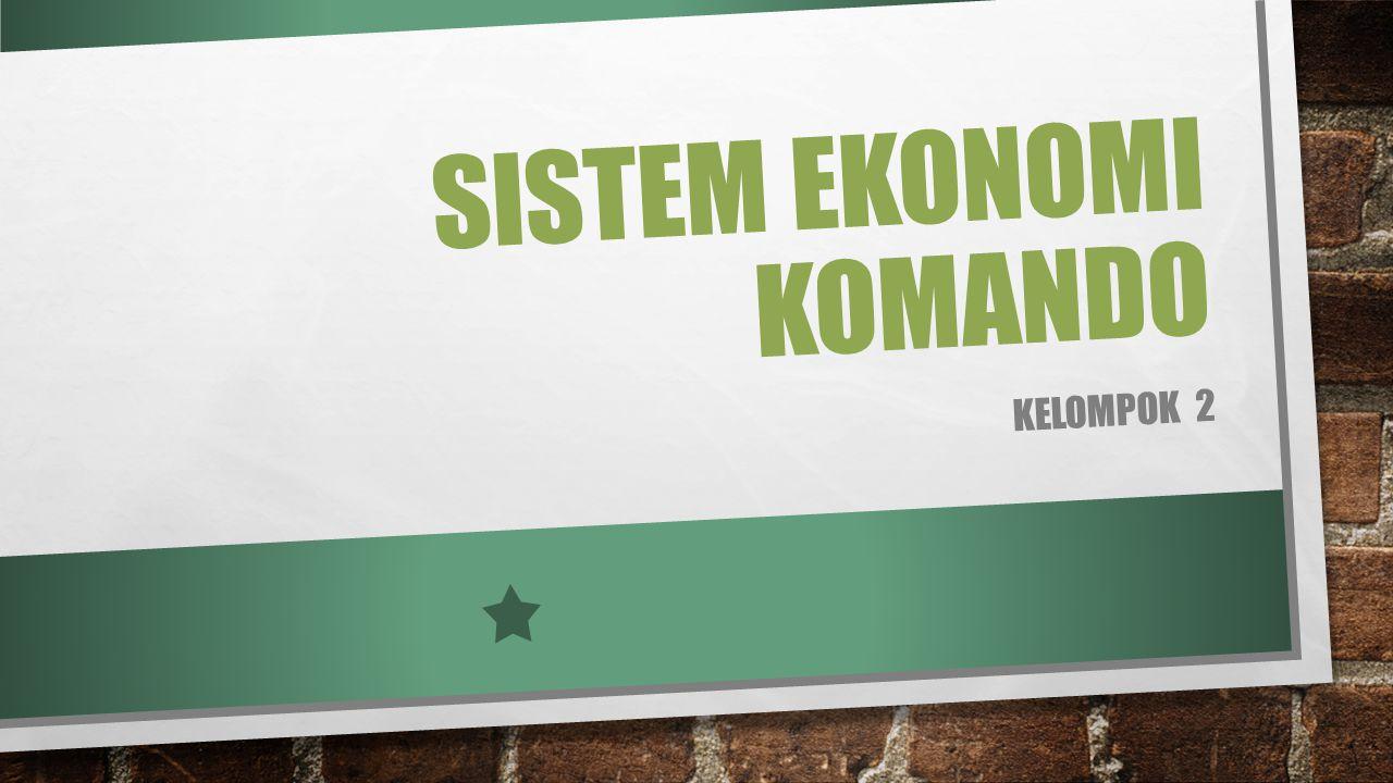 SISTEM EKONOMI KOMANDO KELOMPOK 2