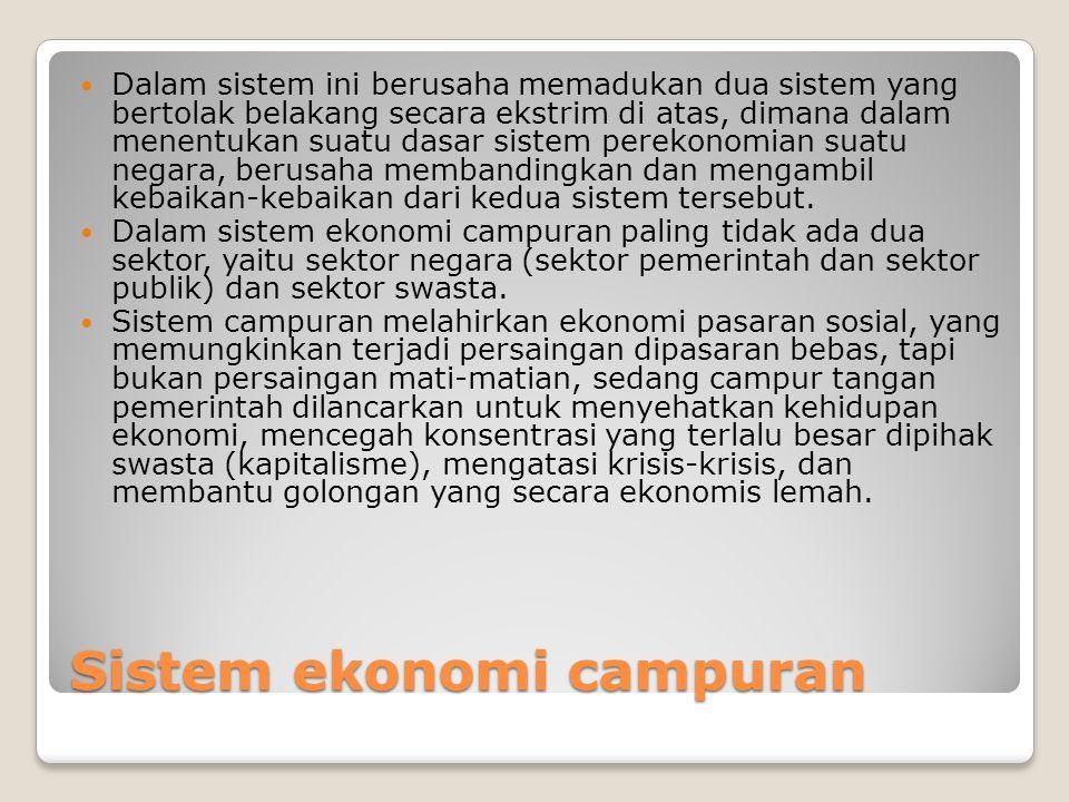 Ciri-ciri Sistem Ekonomi Campuran Kegiatan ekonomi dilakukan oleh pemerintah dan oleh swasta.