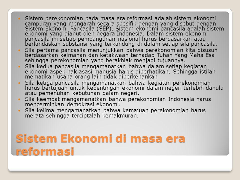 Sistem Ekonomi di masa era reformasi Sistem perekonomian pada masa era reformasi adalah sistem ekonomi campuran yang mengarah secara spesifik dengan yang disebut dengan Sistem Ekonomi Pancasila (SEP).