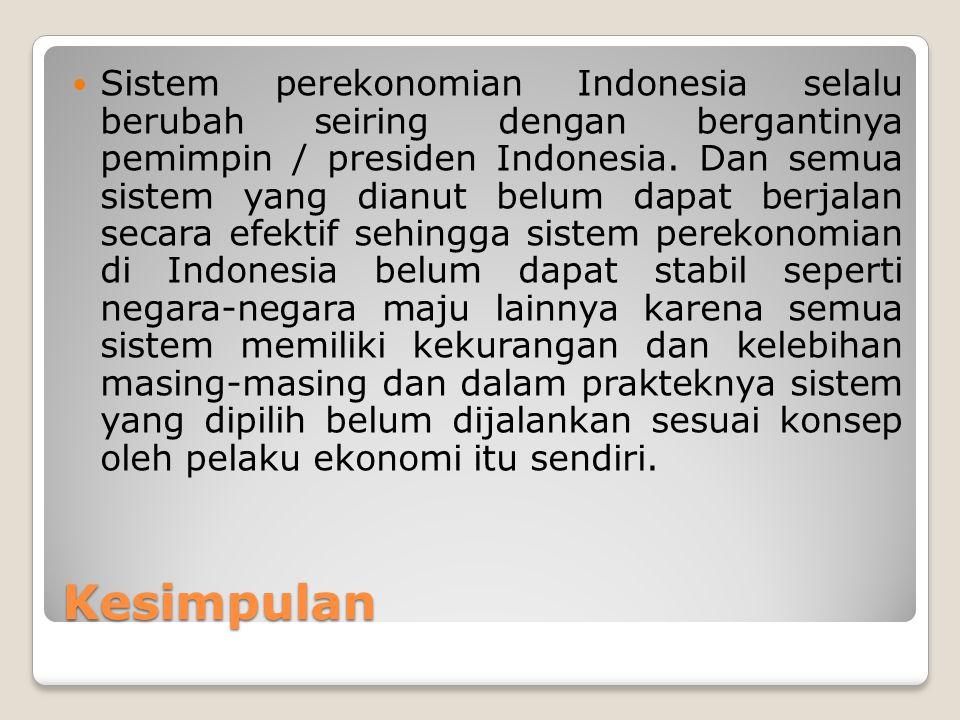 Kesimpulan Sistem perekonomian Indonesia selalu berubah seiring dengan bergantinya pemimpin / presiden Indonesia. Dan semua sistem yang dianut belum d